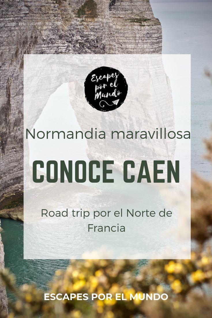 Guía 2020 Qué Ver Y Hacer En Caen Ruta Por Normandia Escapes Por El Mundo Francia Viaje Romántico Guia De Viaje