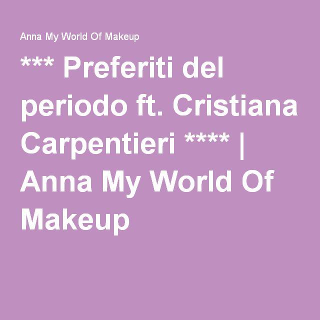 *** Preferiti del periodo ft. Cristiana Carpentieri **** | Anna My World Of Makeup