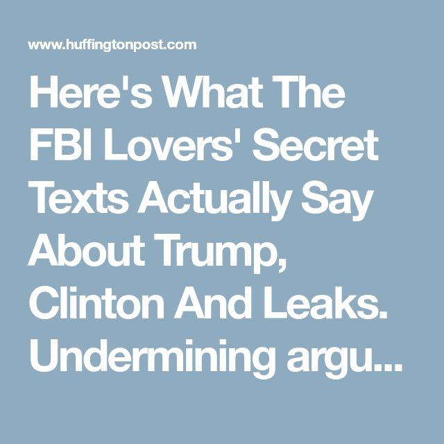 Here's What The FBI Lovers' Secret Texts Actually Say About Trump, Clinton And Leaks. Undermining argument of obstructionists. | HuffPo, 20180115.