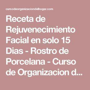 Receta de Rejuvenecimiento Facial en solo 15 Dias - Rostro de Porcelana - Curso de Organizacion del hogar