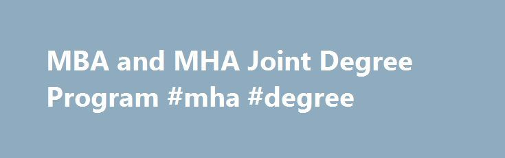 MBA and MHA Joint Degree Program #mha #degree http://san-francisco.nef2.com/mba-and-mha-joint-degree-program-mha-degree/  # MHA and MBA Joint Degree Program MHA & MBA Joint Degree Program By special agreement, students in the Master in Healthcare Administration program at Texas Woman s University are provided an opportunity to earn a Master of Business Administration degree at the University of St. Thomas. Students obtain both a fundamental set of health services management skills through…