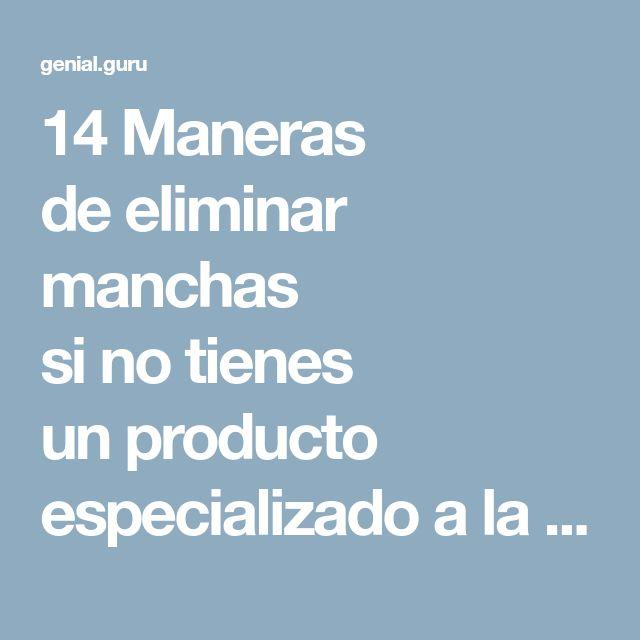 14Maneras deeliminar manchas sinotienes unproducto especializado alamano
