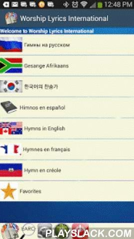 Worship Lyrics International  Android App - playslack.com ,  Over 16,200 song lyrics for your worship service in several languages. Categorized by Languages, designed for all Christians around the world. Many of these songs come with their Tunes/Audio music so you can learn new hymns.Hymns in: English, French, Spanish, Creole, Russian, Hungarian, Korean, and more.Features of this App:- Easy Navigation- Global search: This allows you to search a song across all the books in the App.- Local…