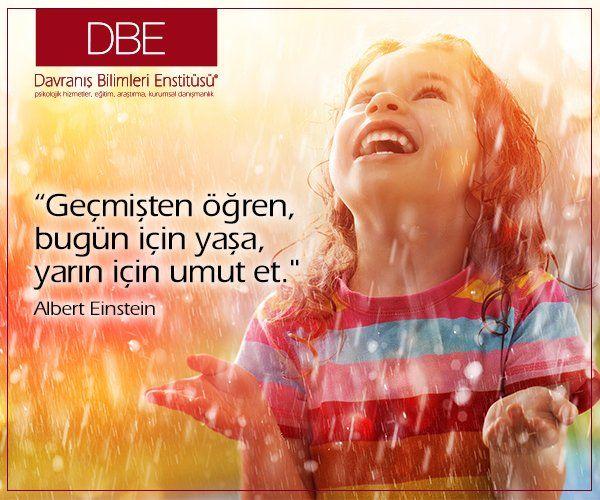 Geçmişten öğren, bugün için yaşa, yarın için umut et... Einstein