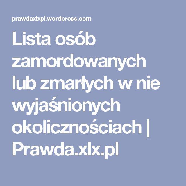 Lista osób zamordowanych lub zmarłych w nie wyjaśnionych okolicznościach   Prawda.xlx.pl