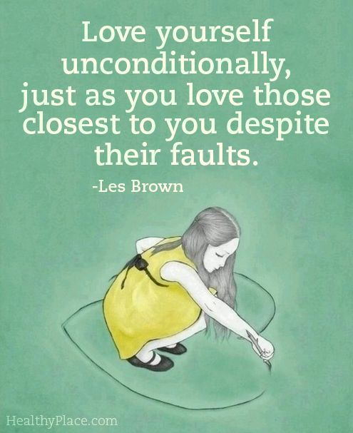 Eating disorders quote: Love yourself unconditionally, just as you love those closest to you despite their faults.   www.HealthyPlace.com