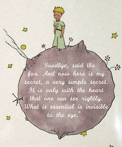 The Little Prince - one of my all time favorite books and quotes.