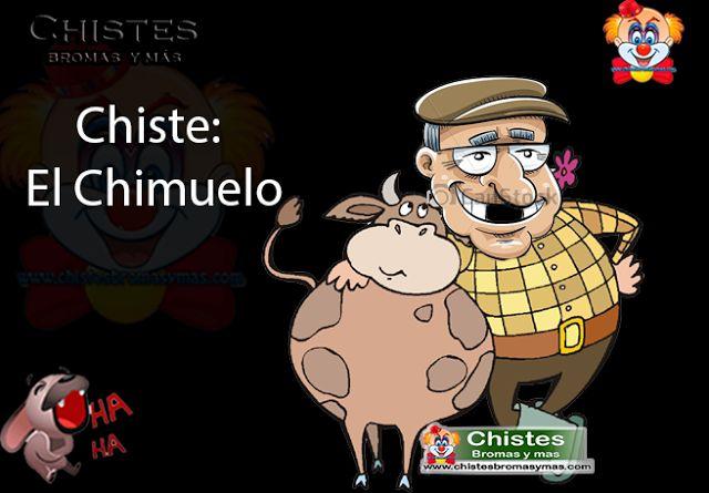 Chiste:  El Chimuelo, un amigo de un rancho vendió una vaca  para reponer sus dientes ya que le faltaban los tres de enfrente  sin decirle nada a su mujer  fue con el dentista
