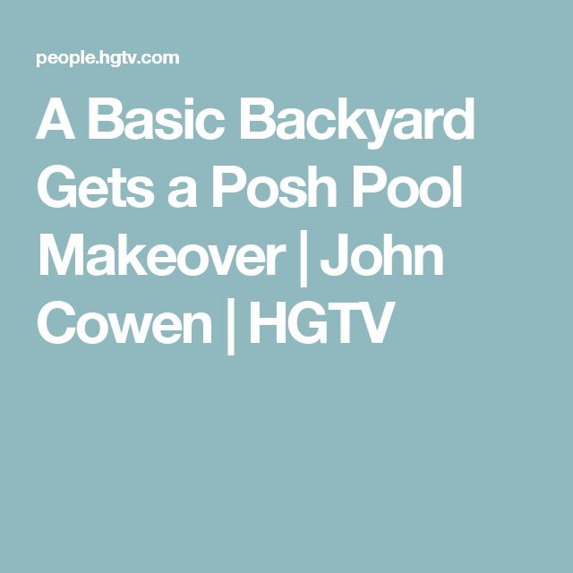 A Basic Backyard Gets a Posh Pool Makeover | John Cowen | HGTV