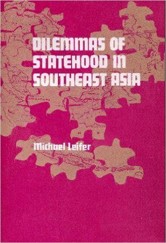 Dilemmas of statehood in Southeast Asia by Michael Leifer. Classmark: 28.14.LEI.1a