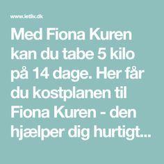 Med Fiona Kuren kan du tabe 5 kilo på 14 dage. Her får du kostplanen til Fiona Kuren - den hjælper dig hurtigt ned i vægt