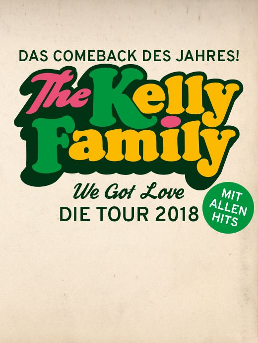 The Kelly Family - We Got Love Tour 2018 - Tickets unter www.semmel.de