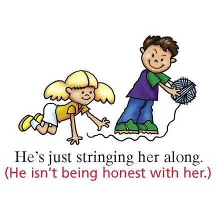 He's just stringing her along.