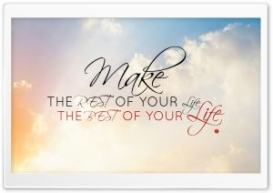 Make the Rest of Your Life, the Best of Your Life HD Wide Wallpaper for Widescreen
