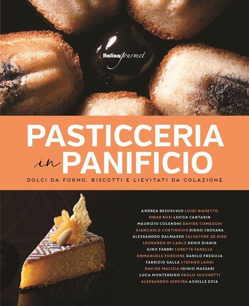 In prestito dalla pasticceria le ricette per il panificio moderno: lievitati, cornetti, dolci da credenza, biscotti e cake bignè.