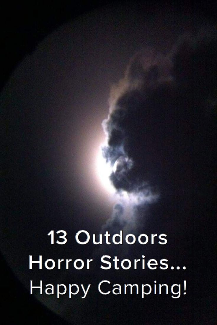 13 Outdoors Horror Stories... Happy Camping!