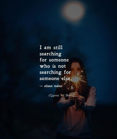 I Am Still Searching For Someone Who Is Not Searching For Someone Else Alison Malee Via Http Ift Tt Understanding Quotes Good Night Quotes Reality Quotes
