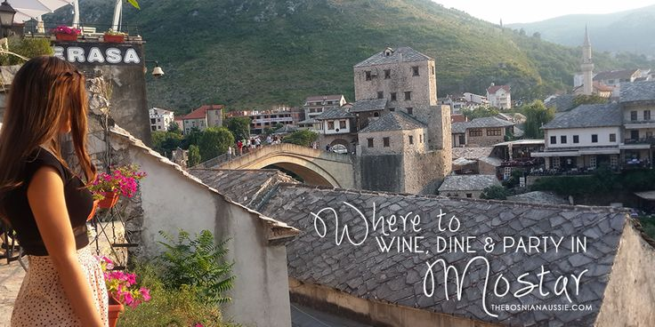 Where to Wine, Dine and Party in Mostar, Bosnia & Herzegovina