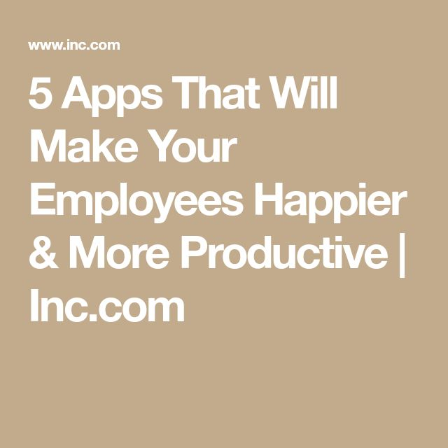 5 Apps That Will Make Your Employees Happier & More Productive | Inc.com