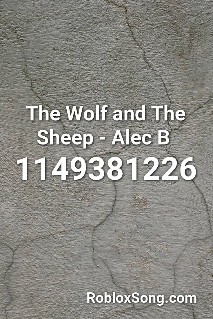 The Wolf And The Sheep Alec B Roblox Id Roblox Music Codes In
