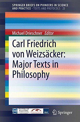 Carl Friedrich von Weizsäcker: Major Texts in Philosophy (SpringerBriefs on Pioneers in Science and...