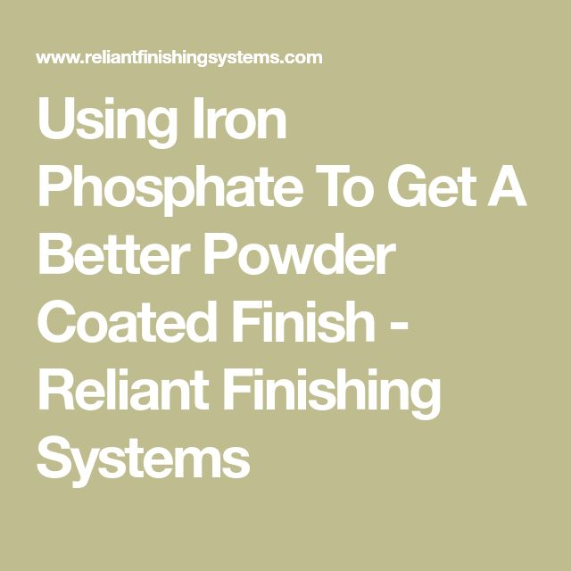 Using Iron Phosphate To Get A Better Powder Coated Finish - Reliant Finishing Systems