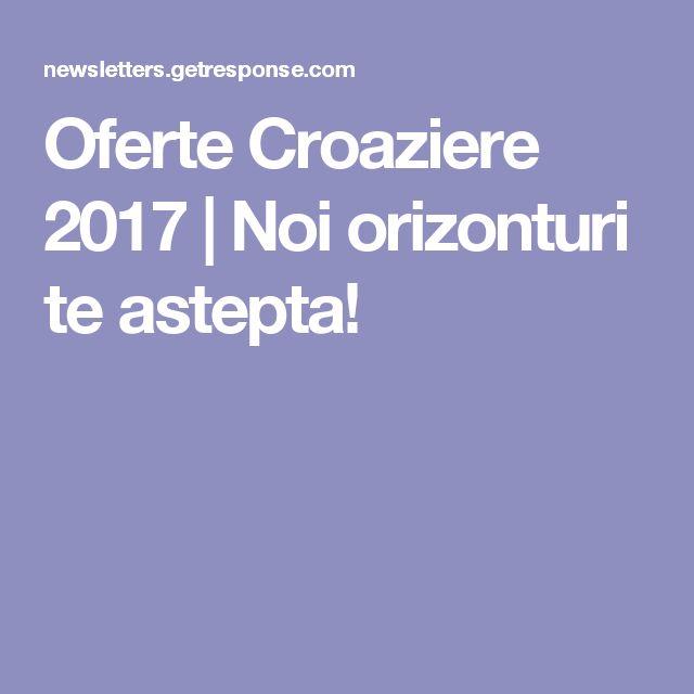 Oferte Croaziere 2017 | Noi orizonturi te astepta!