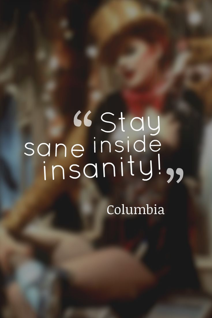 Stay sane inside insanity! Rocky Horror Picture Show #rhps #quotes