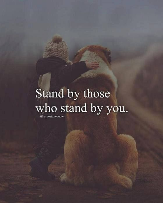 Stand by those who stand by you..