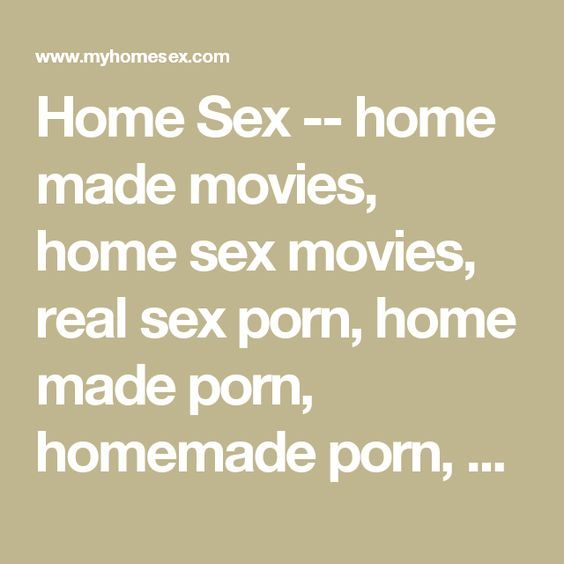Home Sex -- home made movies, home sex movies, real sex porn, home made porn, homemade porn, spy cams, homemade sex video