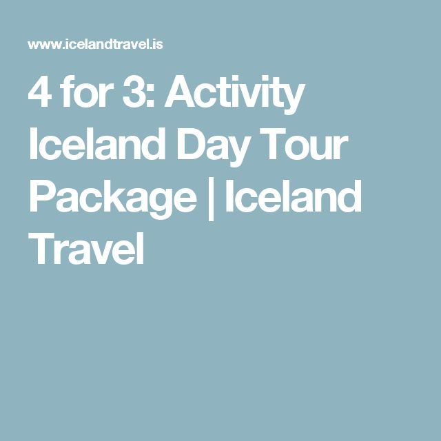 4 for 3: Activity Iceland Day Tour Package | Iceland Travel
