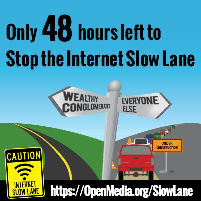 This is a crucial moment for the Internet. In just 48 hours, changes at the U.S. FCC could slow many of your favorite websites to a crawl. Innovation on the net could be brought to a standstill. Fight back here: https://OpenMedia.org/SlowLane.