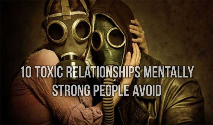 10 Toxic Relationships Mentally Strong People Avoid http://www.iheartintelligence.com/2014/08/01/10-toxic-relationships-mentally-strong-people-avoid/