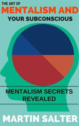 The Art Of Mentalism And Your Subconscious - Mentalism Secrets Revealed