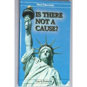 IS THERE NOT A CAUSE? - Bible Doctrine Booklet  $1.99