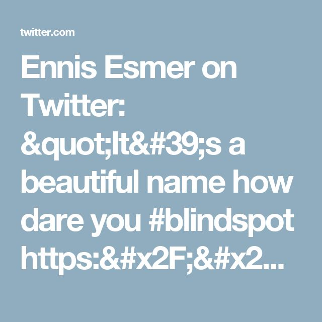 "Ennis Esmer on Twitter: ""It's a beautiful name how dare you #blindspot https://t.co/UZdwBJXTJ9"""