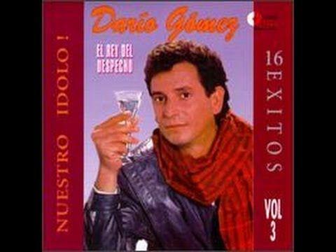DARIO GOMEZ . MIX.  LO MEJOR CANTA BELLO ME GUSTA TODA SU MUSICA