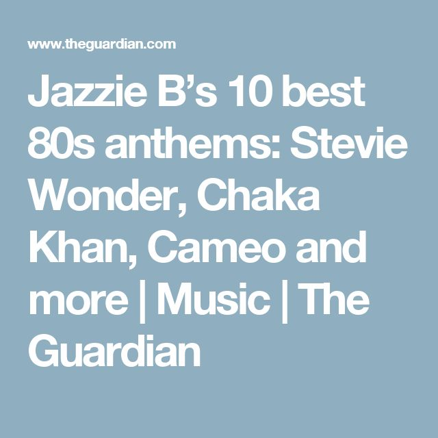 Jazzie B's 10 best 80s anthems: Stevie Wonder, Chaka Khan, Cameo and more | Music | The Guardian