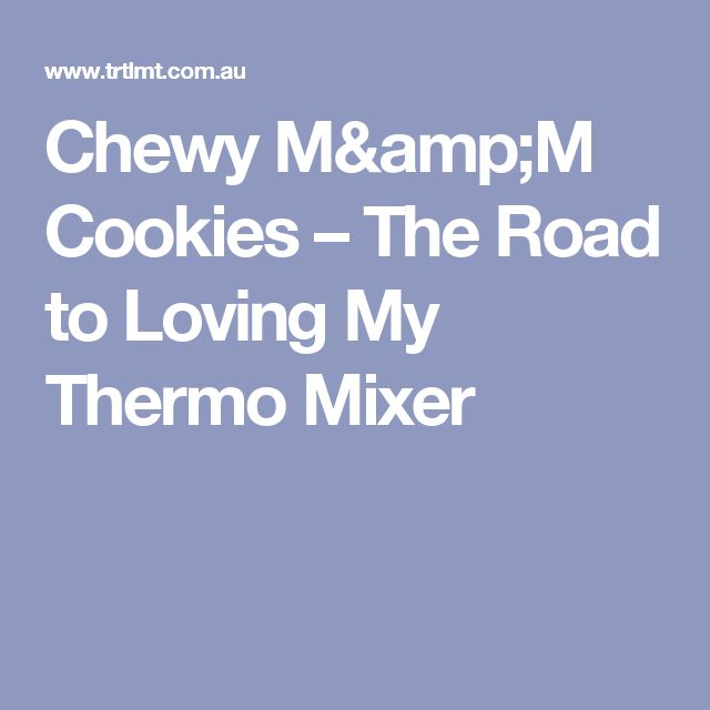 Chewy M&M Cookies – The Road to Loving My Thermo Mixer