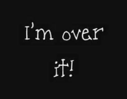 I'm over it...