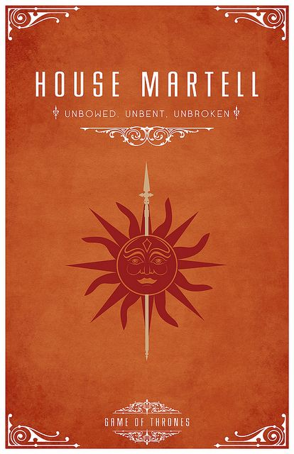 "[ by Thomas Gateley ] House Martell  Sigil - A Red Sun Impaled on a Golden Spear  Motto ""Unbowed, Unbent, Unbroken"""