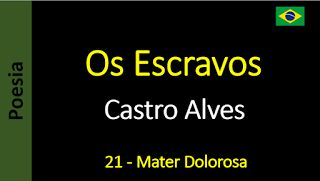 Poesia - Sanderlei Silveira: Castro Alves - Os Escravos - 21 - Mater Dolorosa