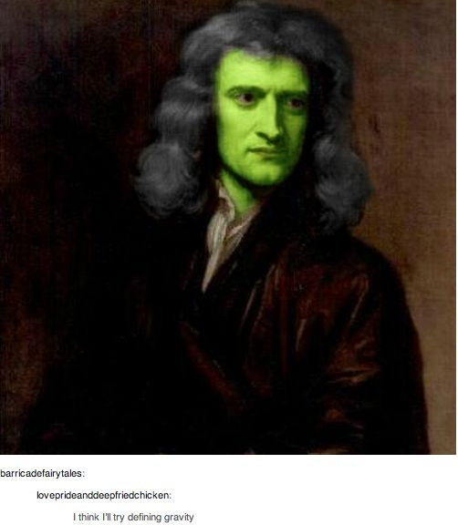 Isaac Newton meets Wicked. | 26 Jokes Only Theatre Nerds Will Understand