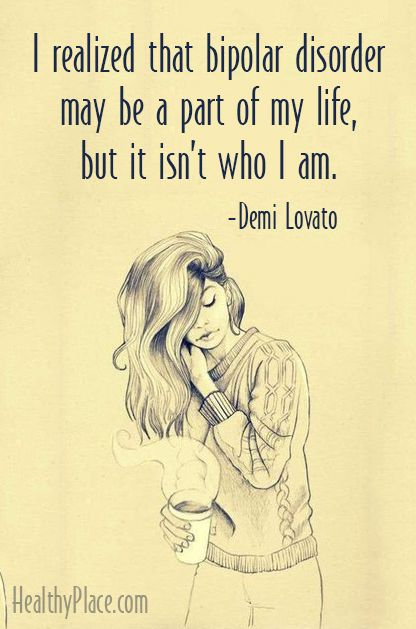 Quote on bipolar: I realized that bipolar disorder may be a part of my life, but it isn't who I am. -Demi Lovato.  www.HealthyPlace.com