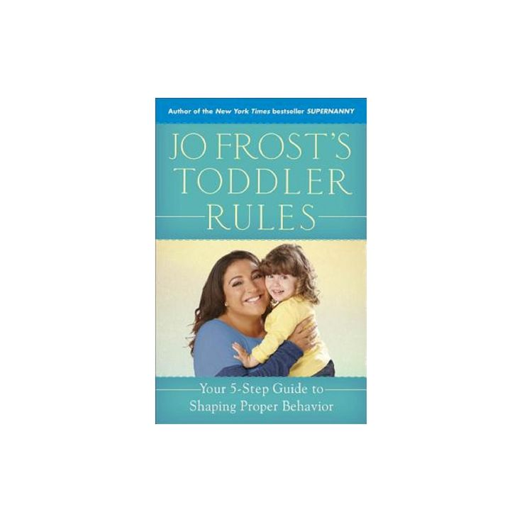 Jo Frost's Toddler Rules : Your 5-Step Guide to Shaping Proper Behavior (Paperback)