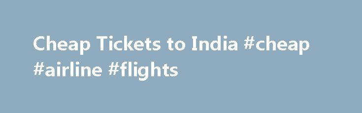 Cheap Tickets to India #cheap #airline #flights http://travel.remmont.com/cheap-tickets-to-india-cheap-airline-flights/  #cheap air ticket # Travelopod's Crew we build Tours Our dedicated team of travel experts strive to give a new meaning to your travel, for they comprehend, suggest and guide you through every nook and corner of your travel. Be it the cheap flight tickets to India Travelopod's travel experts suggests the best deals, to […]The post Cheap Tickets to India #cheap #airline…