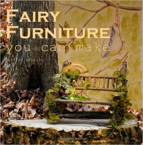 Fairy Furniture You Can Make   Revised Edition: Pictures To Inspire And A  Step