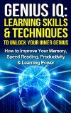 Free Kindle Book -  [Education & Teaching][Free] GENIUS IQ: Learning Skills & Techniques To Unlock Your Inner Genius: How to Improve Your Memory, Speed Reading, Productivity & Learning Power (Memory Techniques, ... Speed Reading, Self Improvement Book 1)