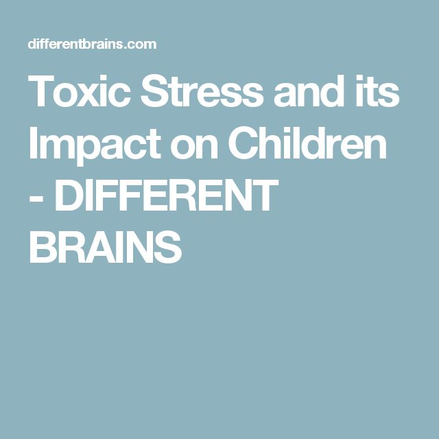 Toxic Stress and its Impact on Children - DIFFERENT BRAINS