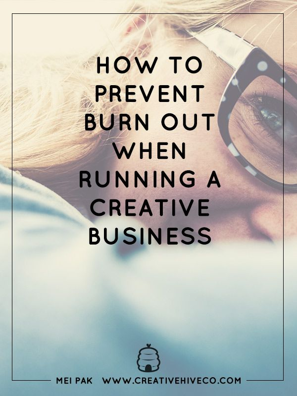 How To Prevent Burn Out When Running A Creative Business // Mei Pak - Creative Hive